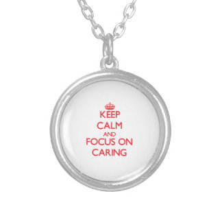 Keep Calm and focus on Caring Custom Necklace