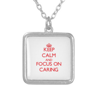 Keep Calm and focus on Caring Pendants