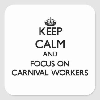 Keep Calm and focus on Carnival Workers Stickers