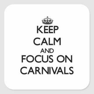 Keep Calm and focus on Carnivals Square Sticker