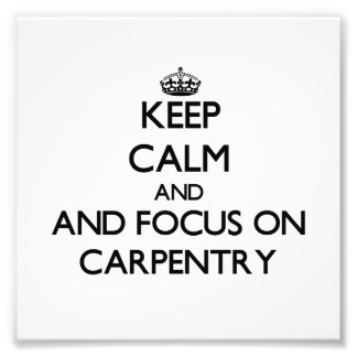 Keep calm and focus on Carpentry Photo Print