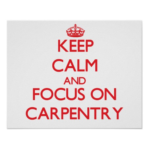 Keep Calm and focus on Carpentry Poster