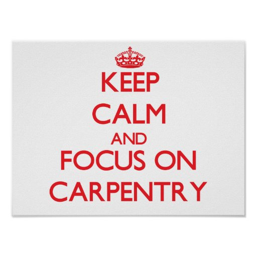 Keep Calm and focus on Carpentry Print