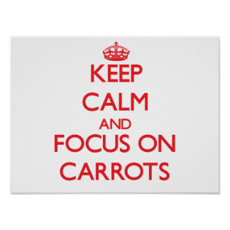 Keep Calm and focus on Carrots Print