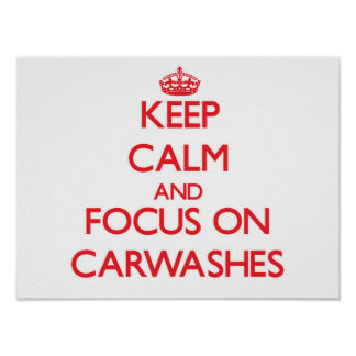 Keep Calm and focus on Carwashes Posters