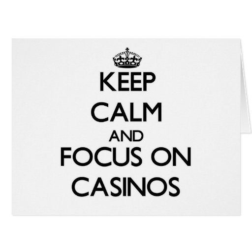Keep Calm and focus on Casinos Greeting Card