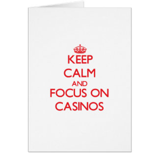 Keep Calm and focus on Casinos Greeting Cards