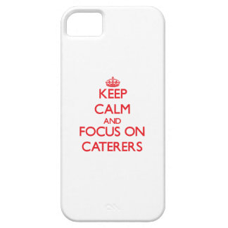 Keep Calm and focus on Caterers iPhone 5 Cover