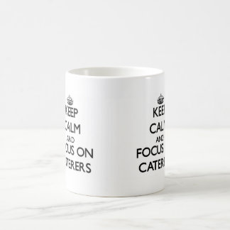 Keep Calm and focus on Caterers Coffee Mugs