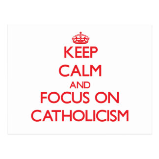 Keep Calm and focus on Catholicism Postcards