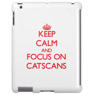 Keep Calm and focus on Catscans
