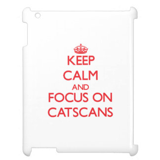 Keep Calm and focus on Catscans Cover For The iPad