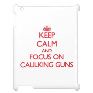 Keep Calm and focus on Caulking Guns iPad Cases