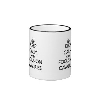 Keep Calm and focus on Cavalries Coffee Mug
