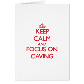 Keep calm and focus on Caving Card