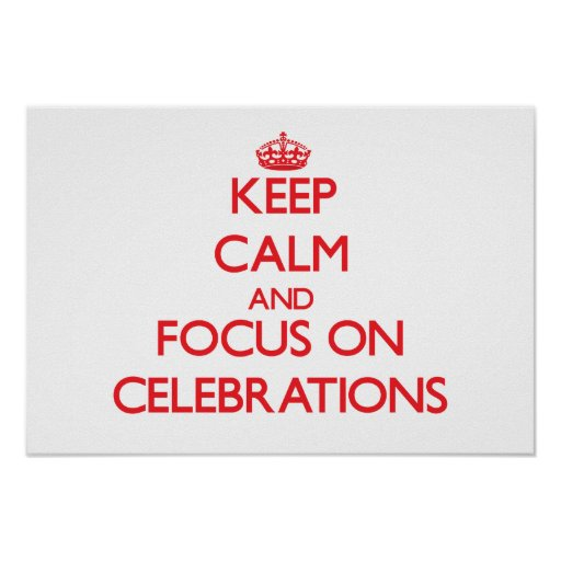 Keep Calm and focus on Celebrations Posters