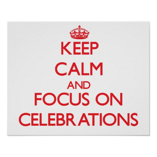 Keep Calm and focus on Celebrations Poster