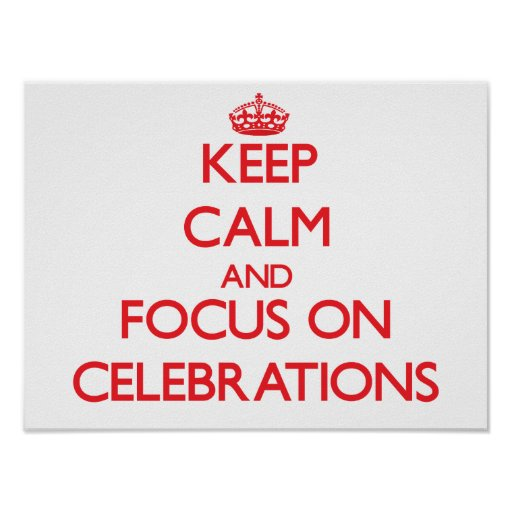 Keep Calm and focus on Celebrations Print