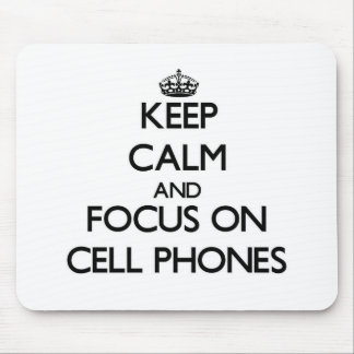 Keep Calm and focus on Cell Phones Mouse Pads