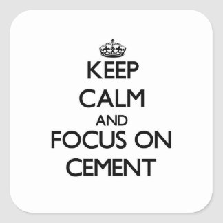 Keep Calm and focus on Cement Square Sticker