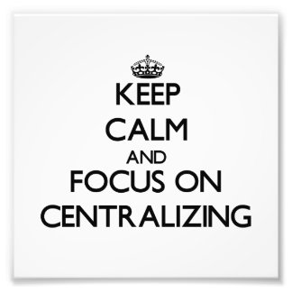 Keep Calm and focus on Centralizing Photo