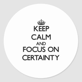Keep Calm and focus on Certainty Round Stickers