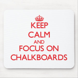 Keep Calm and focus on Chalkboards Mouse Pads