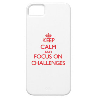 Keep Calm and focus on Challenges iPhone 5 Cases