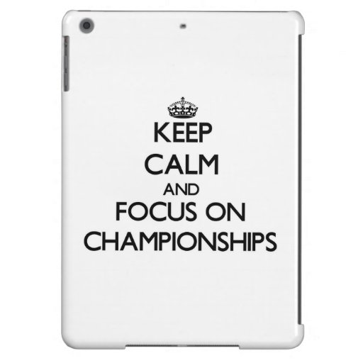 Keep Calm and focus on Championships iPad Air Case