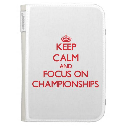Keep Calm and focus on Championships Kindle 3 Cases