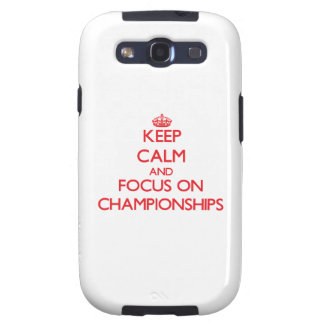 Keep Calm and focus on Championships Galaxy SIII Cases