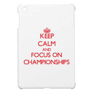 Keep Calm and focus on Championships Case For The iPad Mini