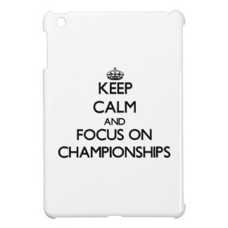 Keep Calm and focus on Championships iPad Mini Cover