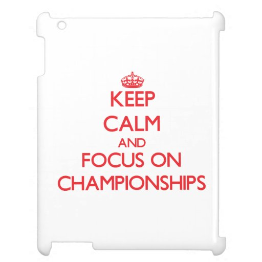 Keep Calm and focus on Championships iPad Cover