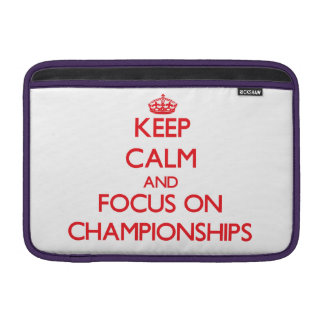 Keep Calm and focus on Championships MacBook Sleeve