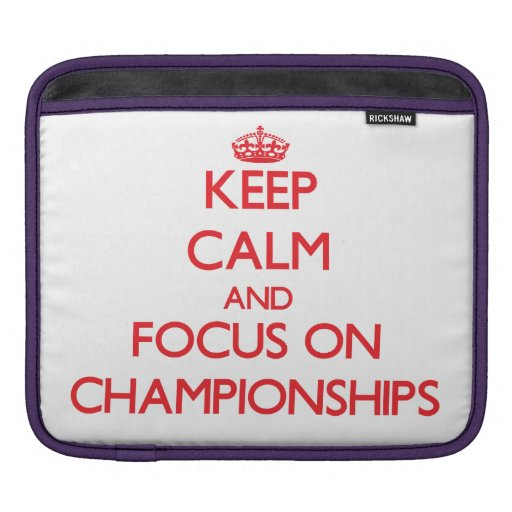 Keep Calm and focus on Championships iPad Sleeves