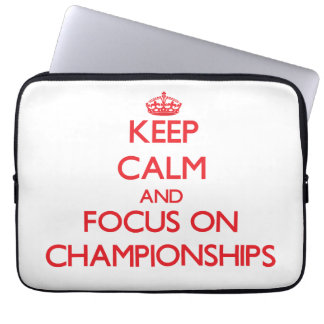 Keep Calm and focus on Championships Laptop Computer Sleeves