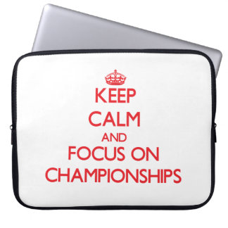 Keep Calm and focus on Championships Computer Sleeve