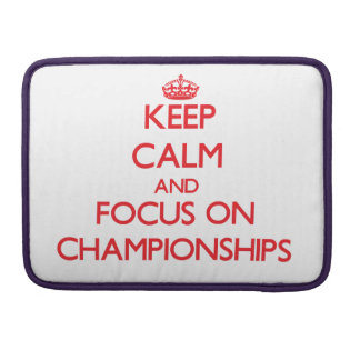 Keep Calm and focus on Championships Sleeve For MacBooks