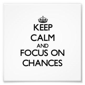 Keep Calm and focus on Chances Photo Print