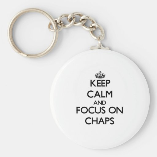 Keep Calm and focus on Chaps Keychain