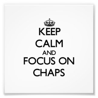 Keep Calm and focus on Chaps Photo Art