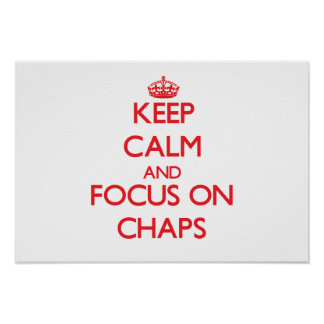 Keep Calm and focus on Chaps Posters
