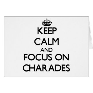 Keep Calm and focus on Charades Greeting Card