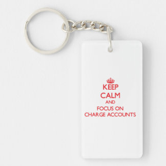Keep Calm and focus on Charge Accounts Double-Sided Rectangular Acrylic Key Ring