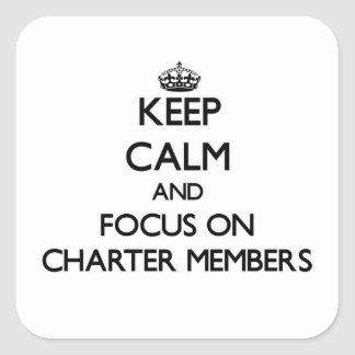 Keep Calm and focus on Charter Members Square Stickers