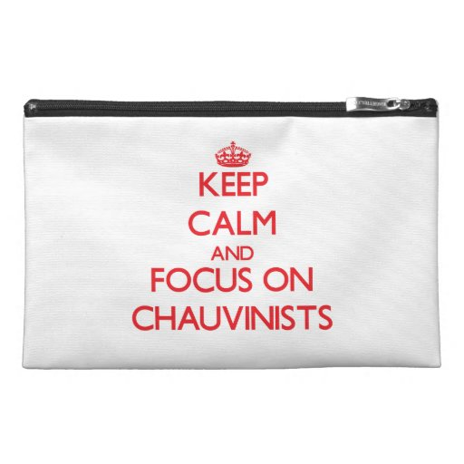 Keep Calm and focus on Chauvinists Travel Accessories Bags