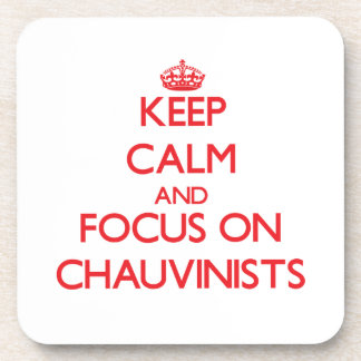 Keep Calm and focus on Chauvinists Coasters