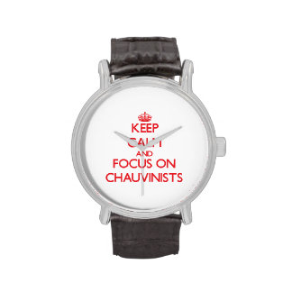 Keep Calm and focus on Chauvinists Wrist Watch