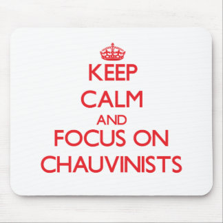 Keep Calm and focus on Chauvinists Mousepad